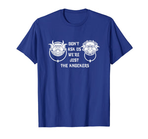 Don't ask us we're just the knockers Funny T-Shirt