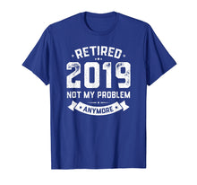 Load image into Gallery viewer, Retired 2019 Not My Problem Anymore Funny Retirement Gift