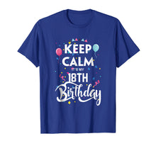 Load image into Gallery viewer, Keep Calm It's My 18Th Birthday T-Shirt 18 Years Old Shirt