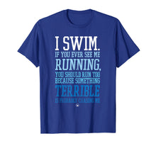 Load image into Gallery viewer, I Swim If You Ever See Me Running Funny Swimmer T Shirt