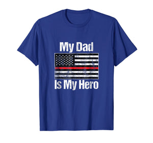 Red Line Flag Shirt My Dad Is My Hero Firefighter