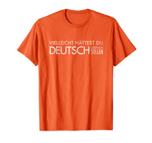 Load image into Gallery viewer, Maybe You Should Have Learned German - funny Germany t-shirt