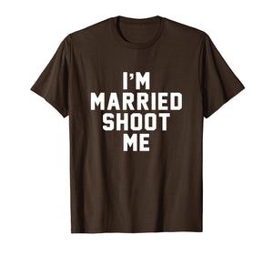 I'm Married Shoot Me Sarcastic Funny 80s 90s TV Show T Shirt