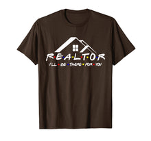 Load image into Gallery viewer, REALTOR I'll be there for you shirt