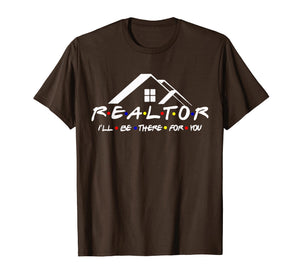 REALTOR I'll be there for you shirt