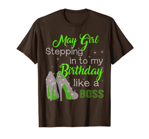 May girl stepping into my birthday like a boss T-shirt