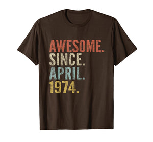 45th Birthday Gift Awesome Since April 1974 Funny T-shirt