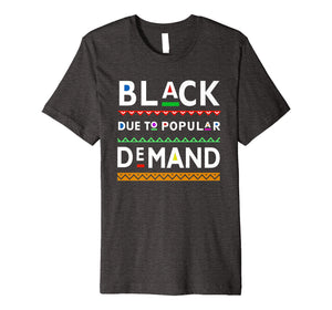 Melanin Black Due To Popular Demand T-Shirt
