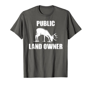 Public Land Owner - Hunting, Hiking, Camping T-Shirt Gift