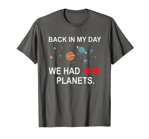 Back In My Day We Had Nine Planets - Funny Astronomy T-Shirt