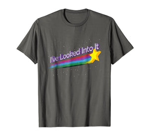 I've Looked Into It Shirt Gift