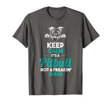 Load image into Gallery viewer, KEEP CALM IT'S A PITBULL NOT A FREAKIN' SHARK SHIRT