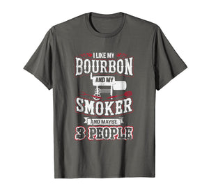 I Like my Bourbon Smoker and 3 People Funny BBQ T-Shirt