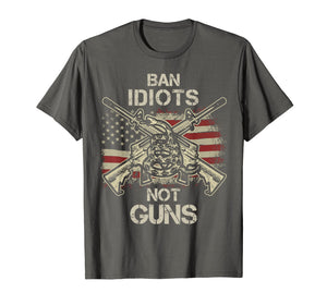 Ban Idiots Not Guns Shirt American Flag Gun Quote Gift Idea