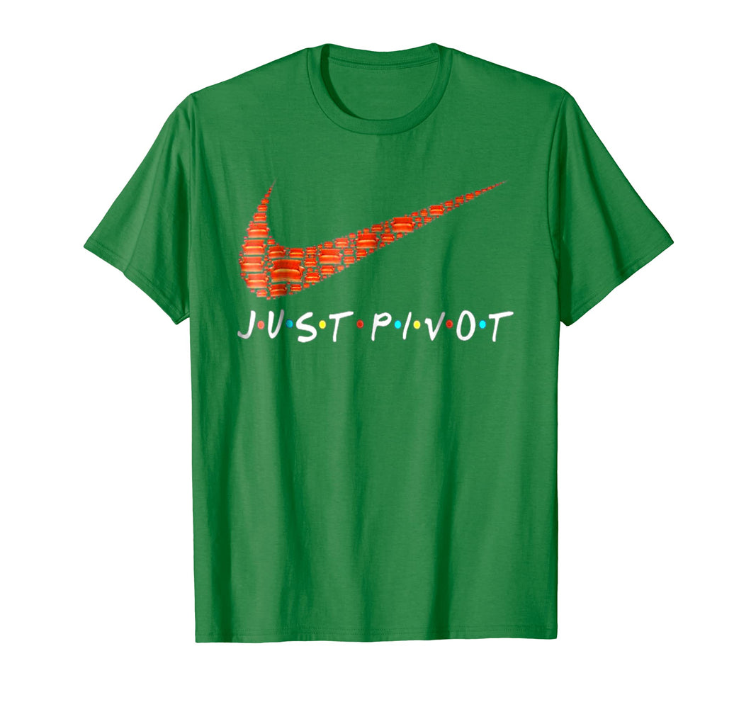Just Pivot Friend 2018 Tshirt