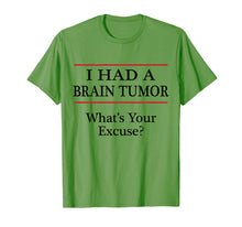 Load image into Gallery viewer, I HAD A BRAIN TUMOR - What's Your Excuse? - Tshirt | Surgery