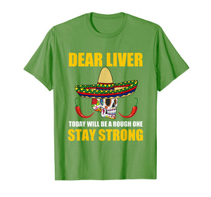 Dear Liver Today Will Be A Rough One Cinco De Mayo T Shirt