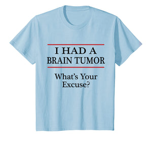 I HAD A BRAIN TUMOR - What's Your Excuse? - Tshirt | Surgery