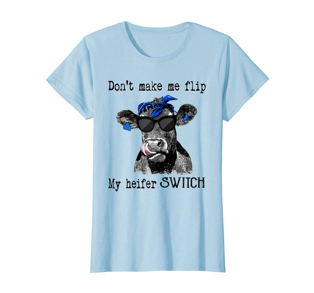 don't make me flip my heifer switch farmer tshirts