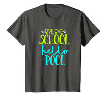 Load image into Gallery viewer, Bye Bye School Hello Pool Funny School T Shirt