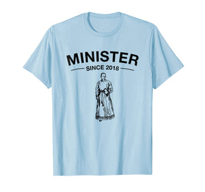 Minister Since 2018 Funny Ordained Minister T-Shirt