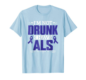 I'm Not Drunk i have ALS, ALS Awareness T Shirt Gift