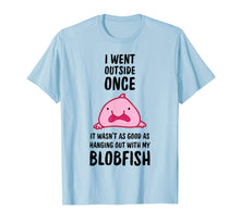Load image into Gallery viewer, I Went Outside Once Blobfish T-Shirt
