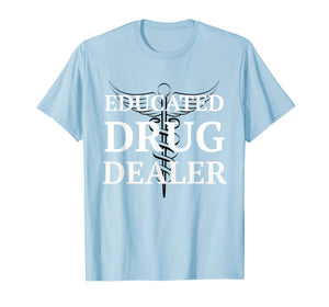 Educated Drug Dealer Pharmacist Caduceus College T-Shirt