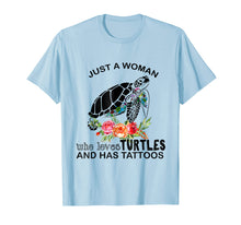 Load image into Gallery viewer, Just A Woman Who Loves Turtles And Has Tattoos Tshirt