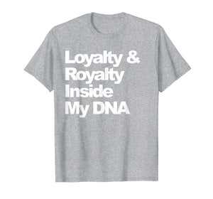 Loyalty and Royalty Inside My DNA Hip-Hop Rapper T-Shirt