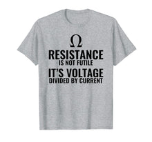 Load image into Gallery viewer, Resistance is not Futile Physics T shirt Gift
