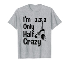 Load image into Gallery viewer, I'm Only Half Crazy 13.1 Marathon T-shirt