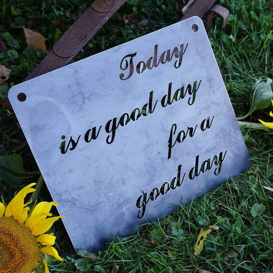 BE Creations & Designs, Inc. - Today is a Good Day for a Good Day Rustic Raw Steel Sign