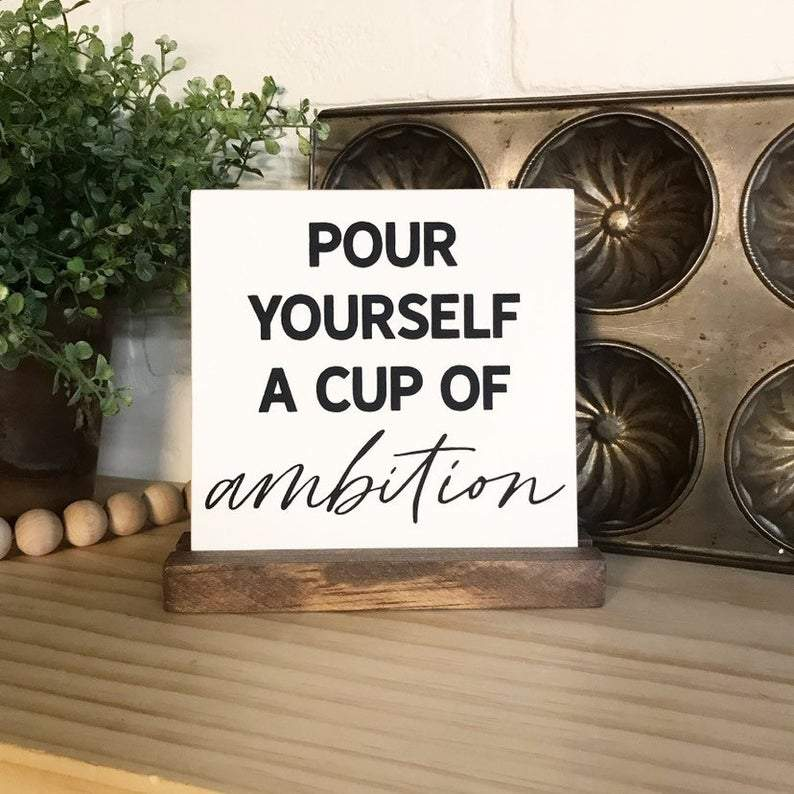 Pour Yourself a Cup of Ambition Mini Sign
