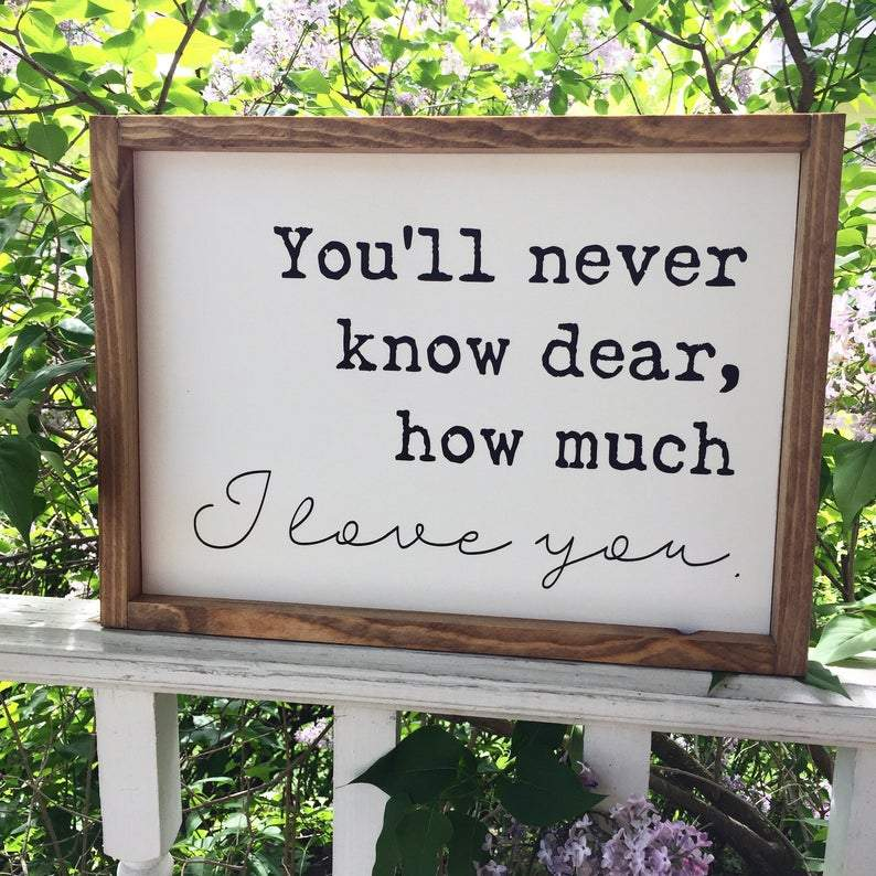 You'll Never Know Dear How Much I Love You Framed Sign