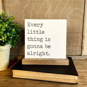 Every Little Thing Mini Sign