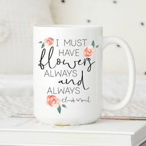 I Must have flowers always and Always Mug