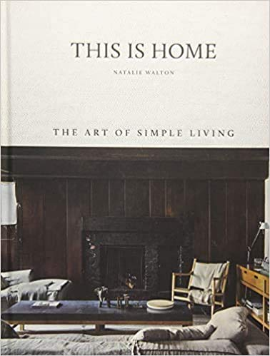 This Is Home The Art of Simple Living Hardcover 5 April 2018