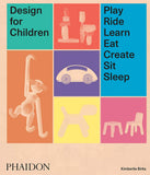 Design for Children : Play, Ride, Learn, Eat, Create, Sit, Sleep