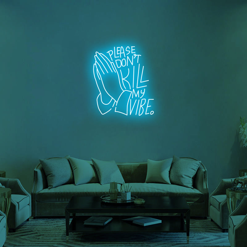 DON'T KILL MY VIBE Neon Signs