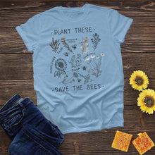 Load image into Gallery viewer, Plant These, Save the Bees Tee