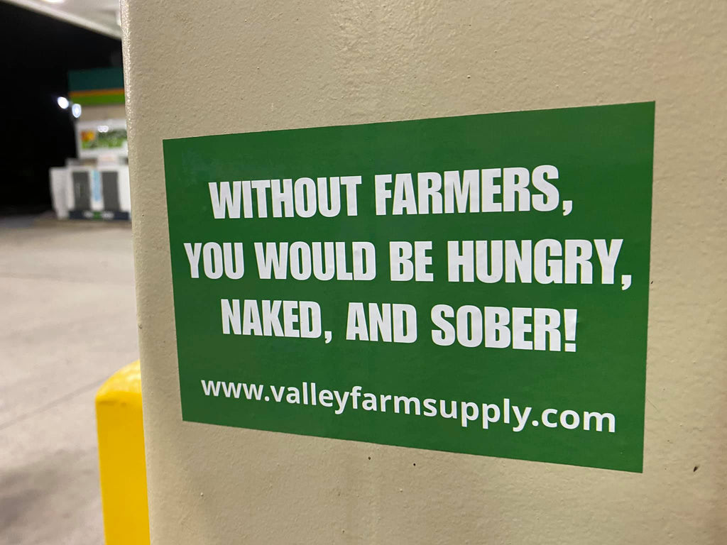 Without farmers, you would be hungry, naked, and sober
