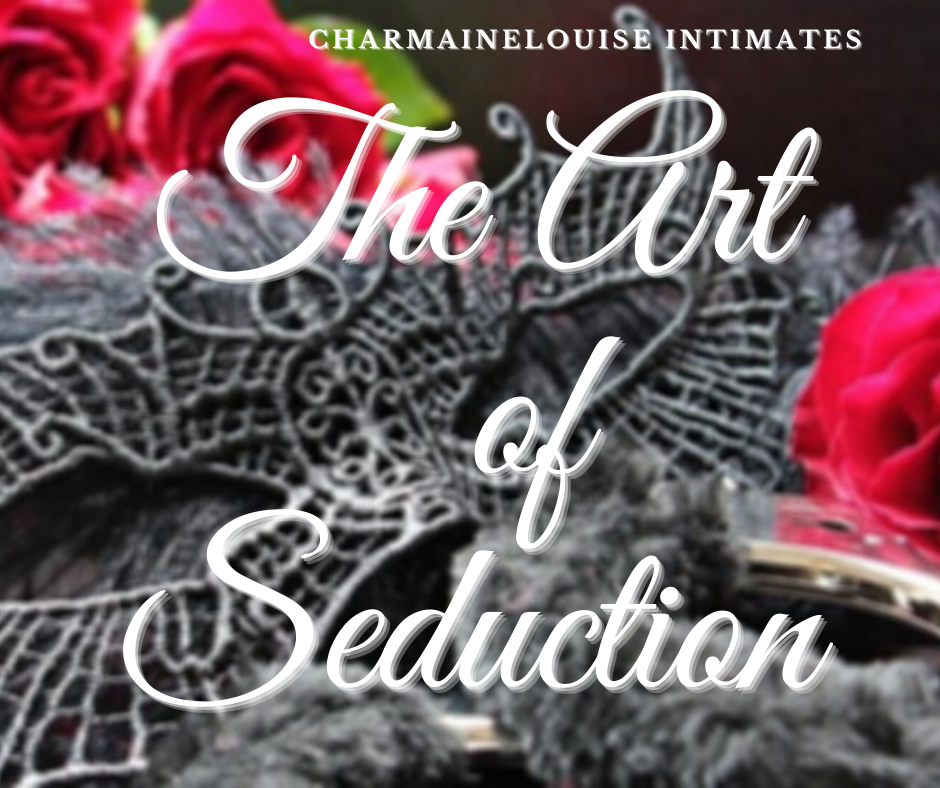 CharmaineLouise Intimates Blog — The Art of Seduction