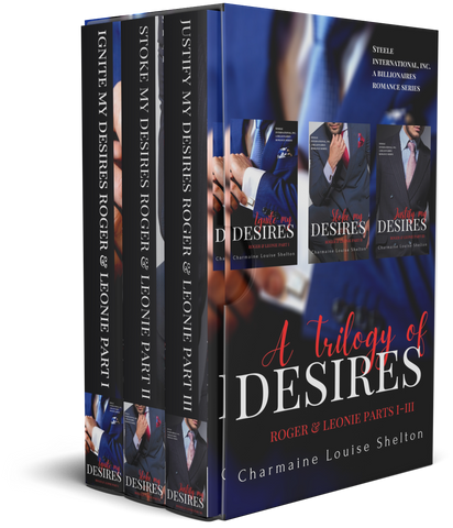 CharmaineLouise Books CLBooks STEELE International, Inc. — Box Sets Book 2 A Trilogy of Desires Roger and Leonie Parts I- III A Billionaires Romance Series