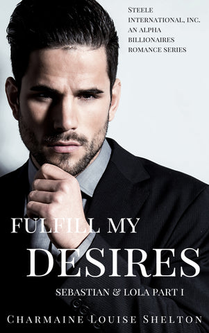 CharmaineLouise Books CL Books Fulfill My Desires Sebastian & Lola Part I Sexy Alpha Male Billionaire in Gray Suit