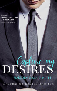 CharmaineLouise Books CLBooks STEELE International, Inc. Book 7 Capture My Desires Malcolm and Starr Part I A Billionaires Romance Series