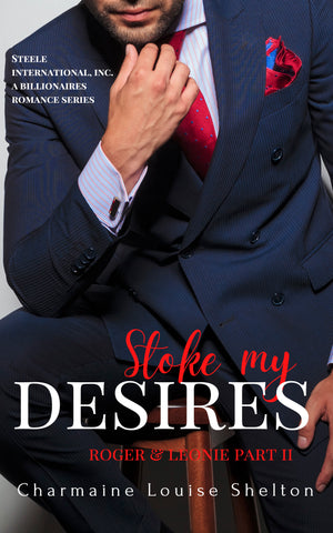 CharmaineLouise Books CLBooks Stoke My Desires Roger & Leonie Part II Steele International Inc A Billionaire Romance Series Cover Coming Soon