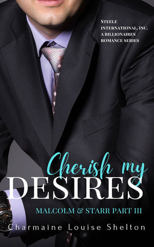 CharmaineLouise Books CLBooks Cherish My Desires Malcolm & Starr Part III STEELE International, Inc. A Billionaires Romance Series