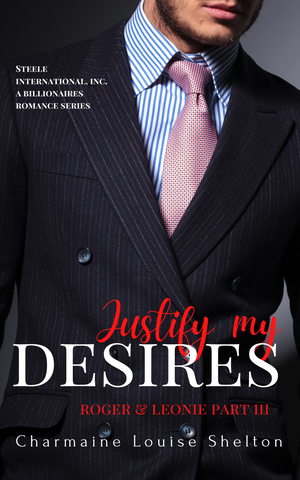 CharmaineLouise Books CLBooks Justify My Desires Roger & Leonie Part III Steele International Inc A Billionaires Romance Series eBook Cover