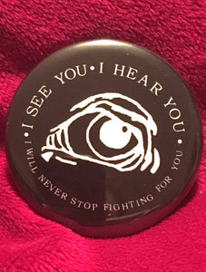 I See You, I Hear You, I will Never Stop Fighting For You, Badge